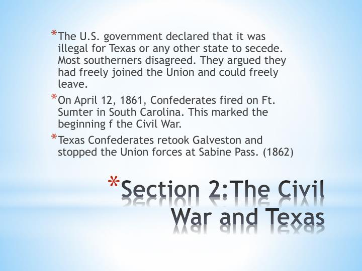 The U.S. government declared that it was illegal for Texas or any other state to secede. Most southerners disagreed. They argued they had freely joined the Union and could freely leave.