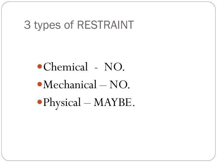 3 types of RESTRAINT