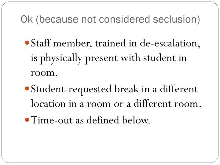 Ok (because not considered seclusion)