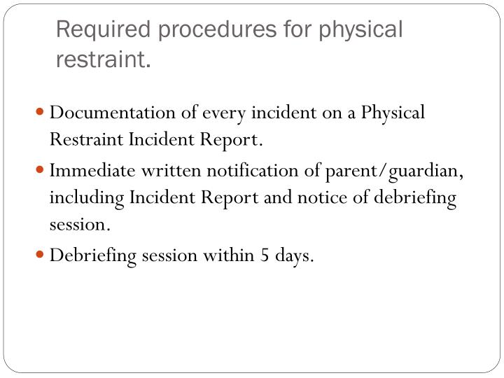 Required procedures for physical restraint.
