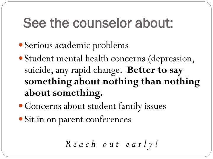 See the counselor about: