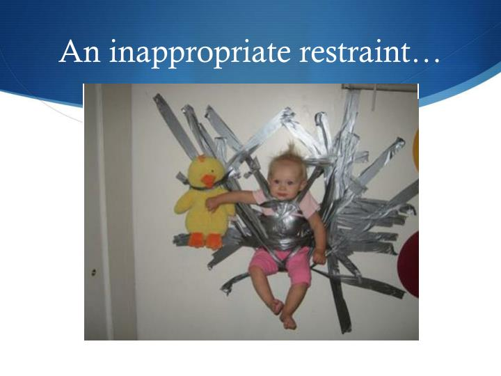 An inappropriate restraint…