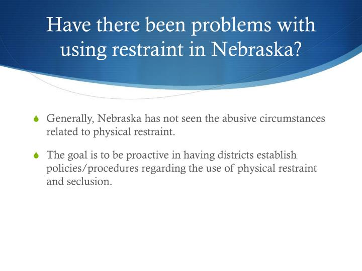 Have there been problems with using restraint in Nebraska?