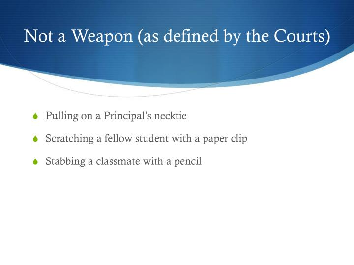 Not a Weapon (as defined by the Courts)