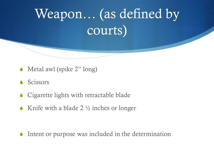 Weapon… (as defined by courts)
