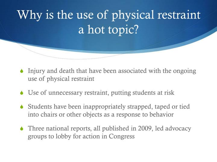 Why is the use of physical restraint a hot topic?
