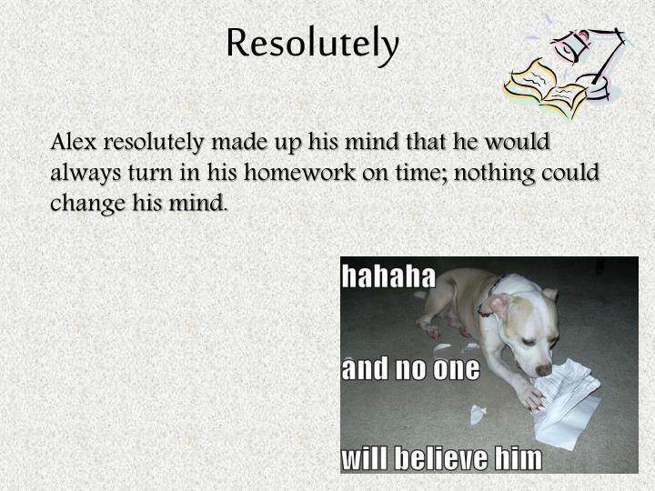 Resolutely