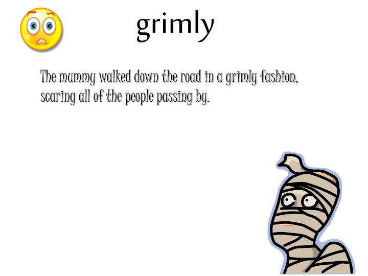 grimly