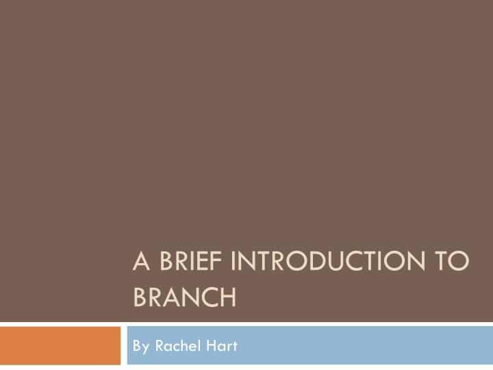 a brief introduction to branch
