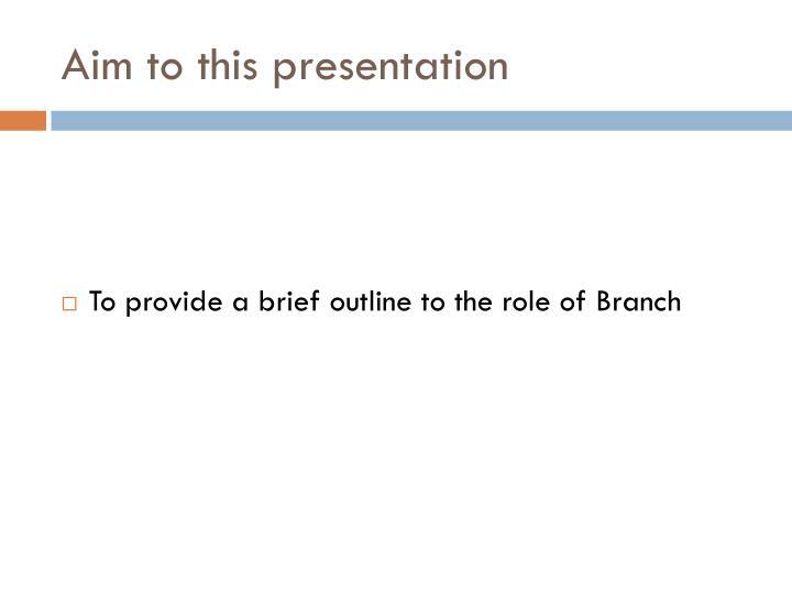 Aim to this presentation