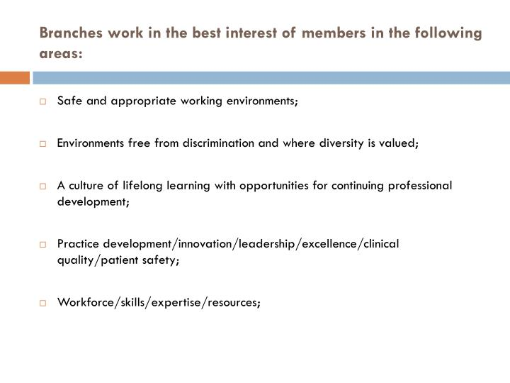 Branches work in the best interest of members in the following areas: