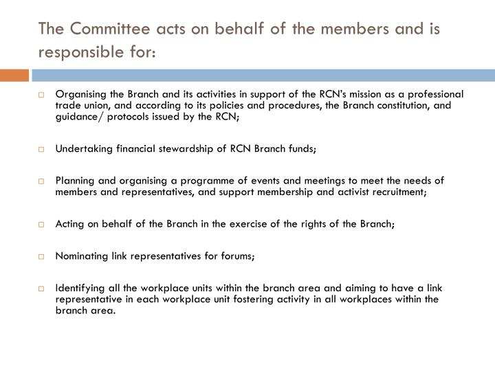 The Committee acts on behalf of the members and is