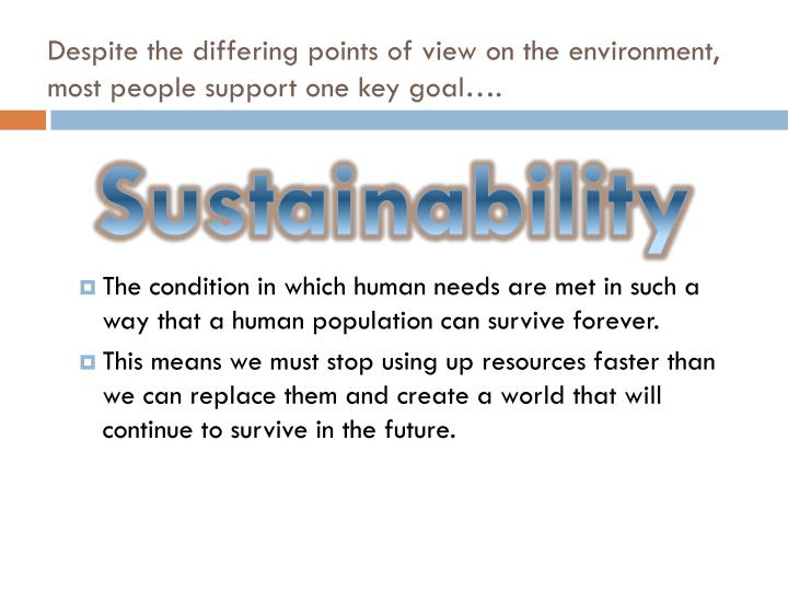Despite the differing points of view on the environment, most people support one key goal….