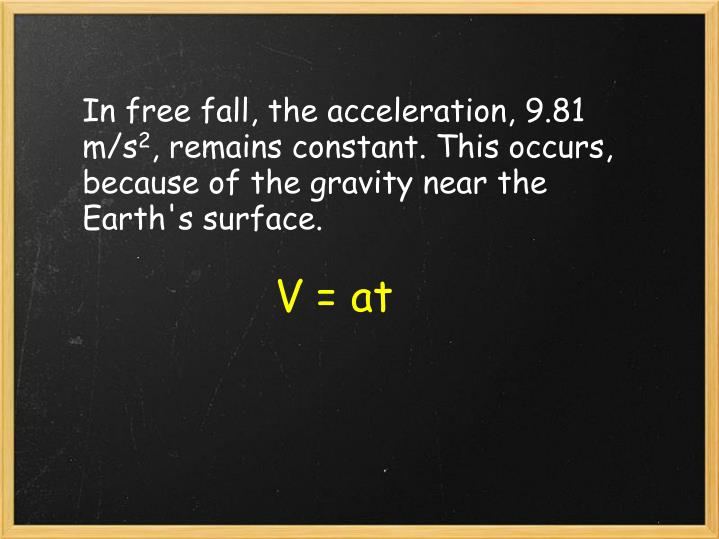 In free fall, the acceleration,9.81 m/s
