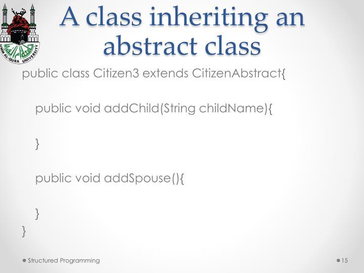 A class inheriting an abstract class