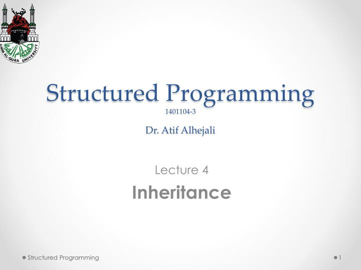 structured programming 1401104 3 dr atif alhejali