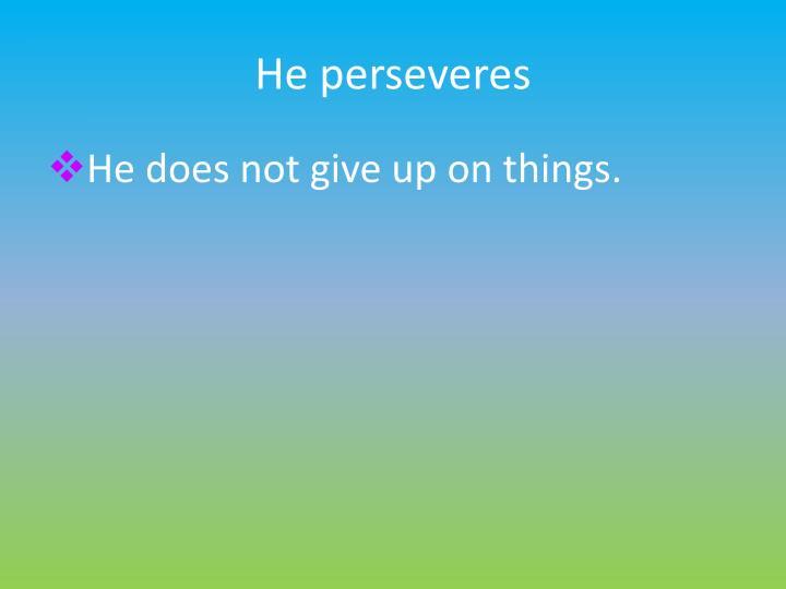 He perseveres
