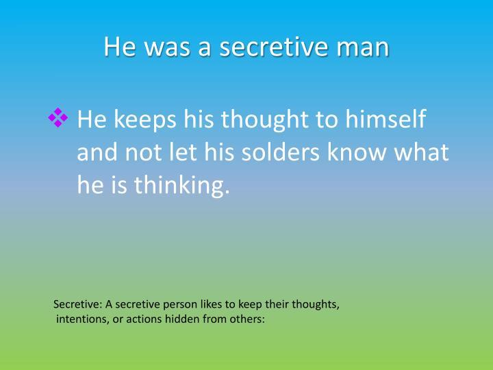 He was a secretive man