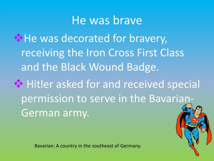 He was brave