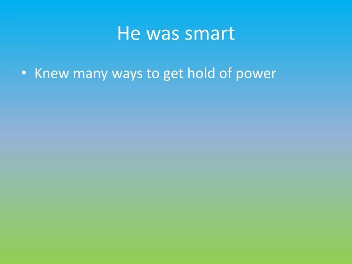 He was smart