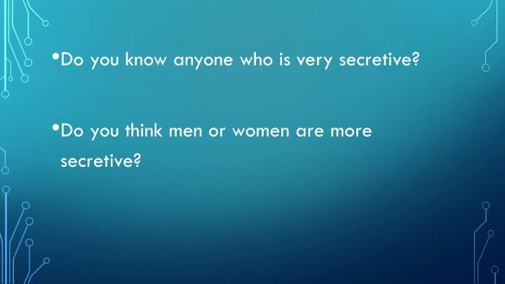 Do you know anyone who is very secretive?