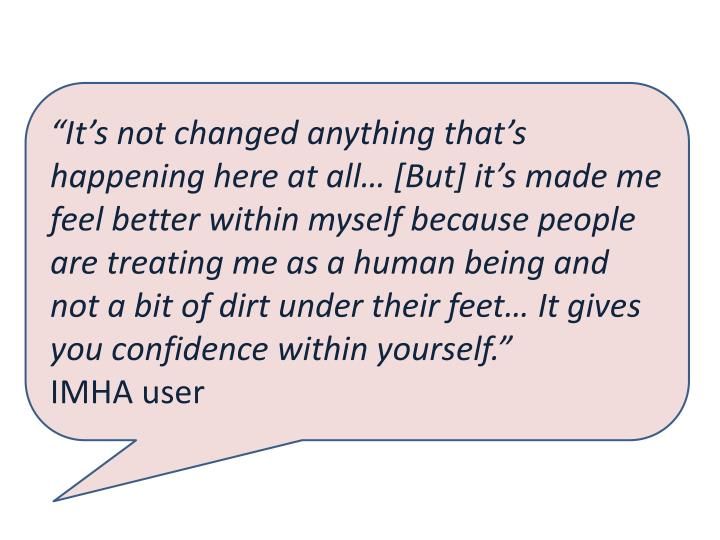 """""""It's not changed anything that's happening here at all… [But] it's made me feel better within myself because people are treating me as a human being and not a bit of dirt under their feet… It gives you confidence within yourself."""""""