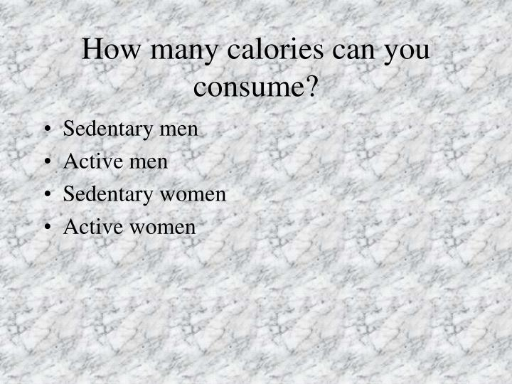 How many calories can you consume?