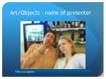 art objects name of presenter1