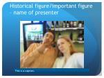 historical figure important figure name of presenter