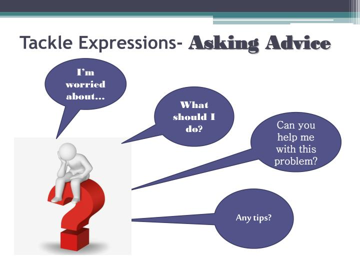 Tackle expressions asking advice