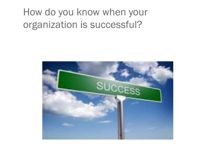 How do you know when your organization is successful?