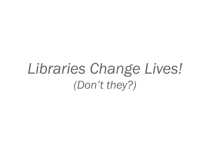 Libraries Change Lives!