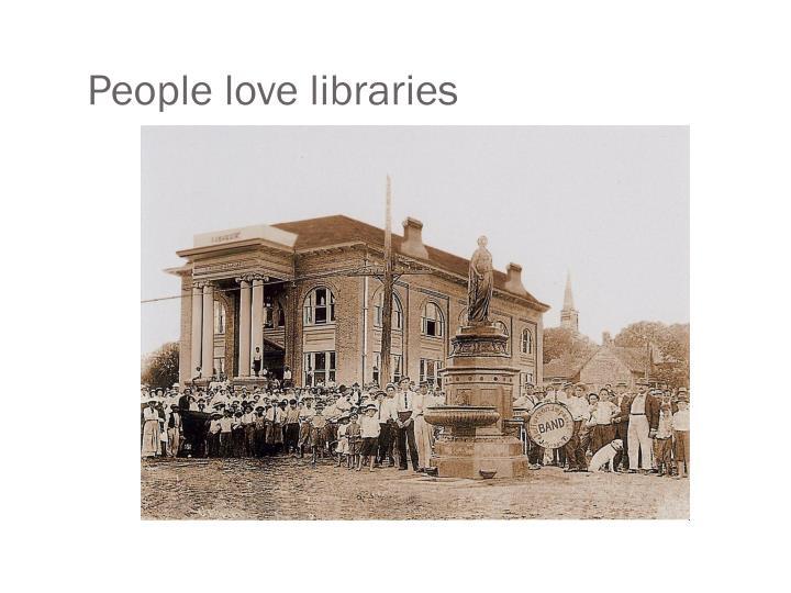 People love libraries