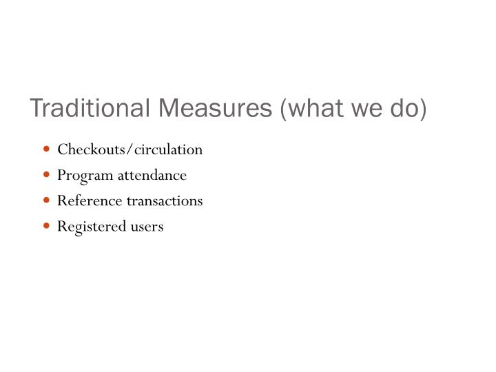 Traditional Measures (what we do)