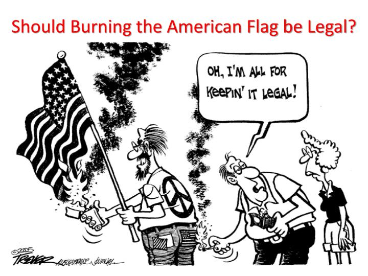 Should Burning the American Flag be Legal?