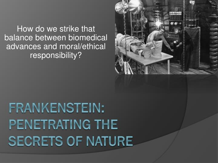 How do we strike that balance between biomedical advances and moral/ethical responsibility?