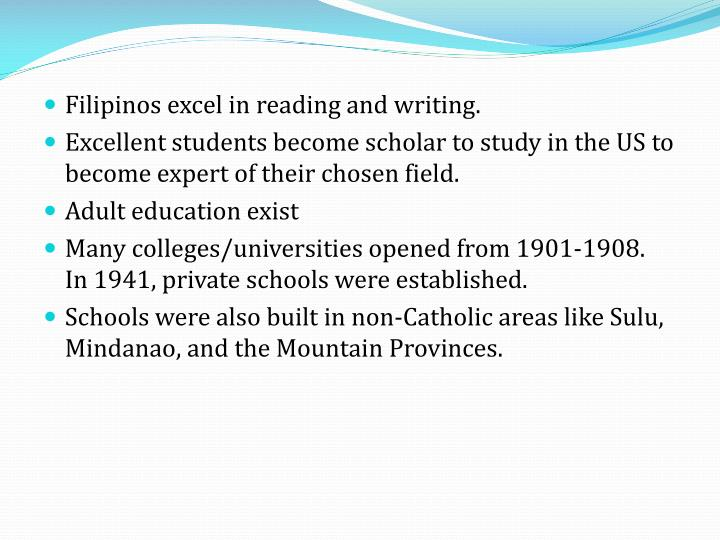 Filipinos excel in reading and writing.