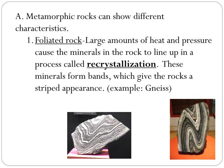 A. Metamorphic rocks can show different characteristics.