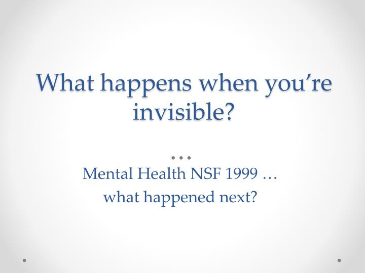 What happens when you're invisible?