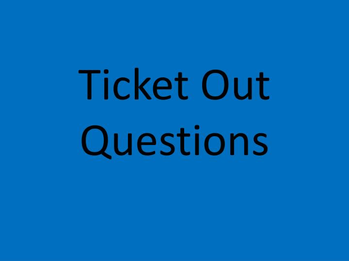 Ticket Out Questions