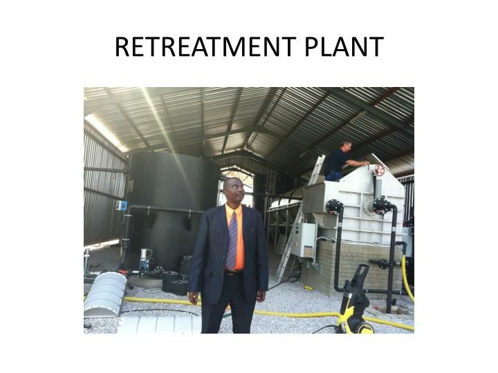 RETREATMENT PLANT