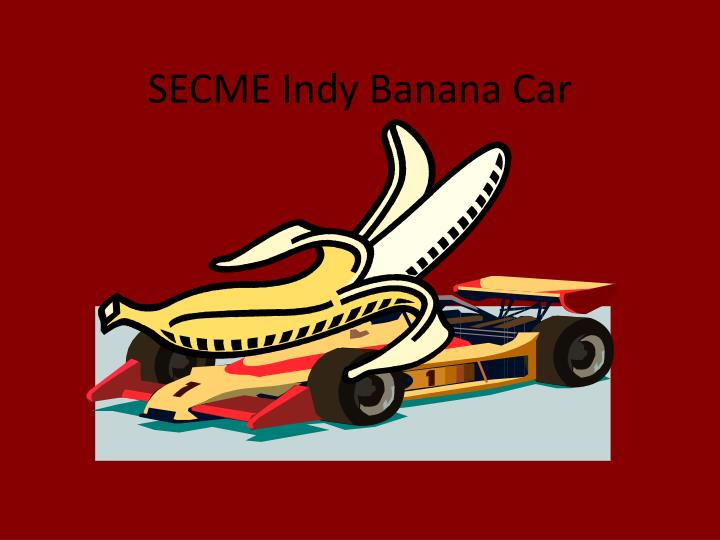 secme indy banana car