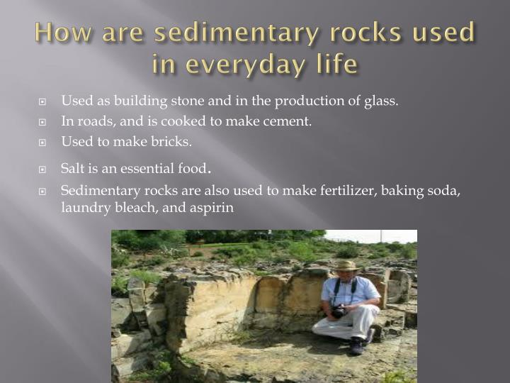 How are sedimentary rocks used in everyday life