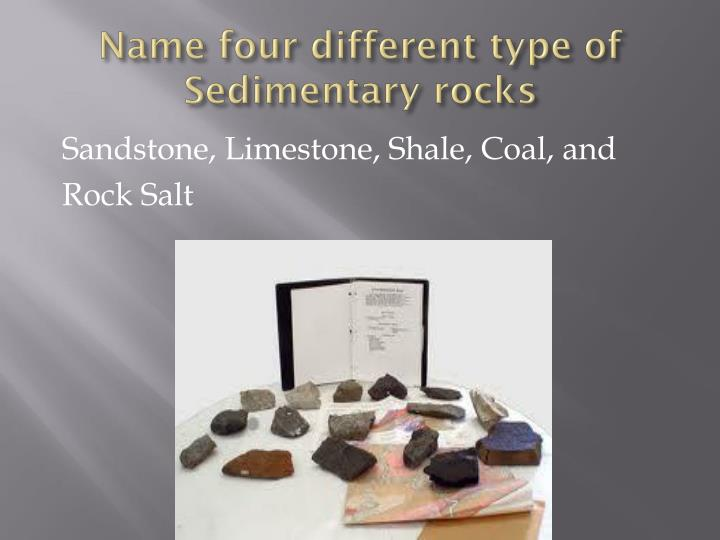 Name four different type of Sedimentary rocks