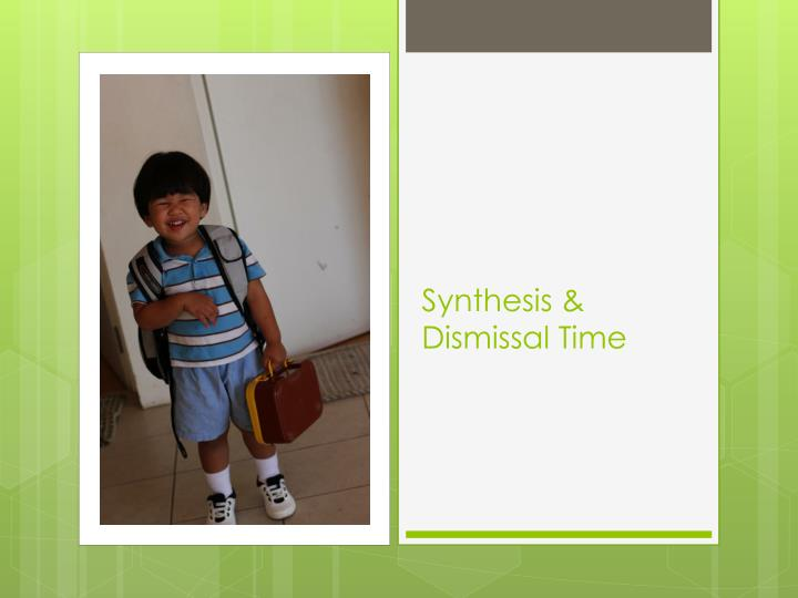Synthesis & Dismissal Time