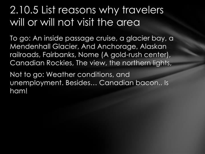 2.10.5 List reasons why travelers will or will not visit the area