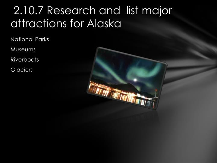 2.10.7 Research and  list major attractions for Alaska