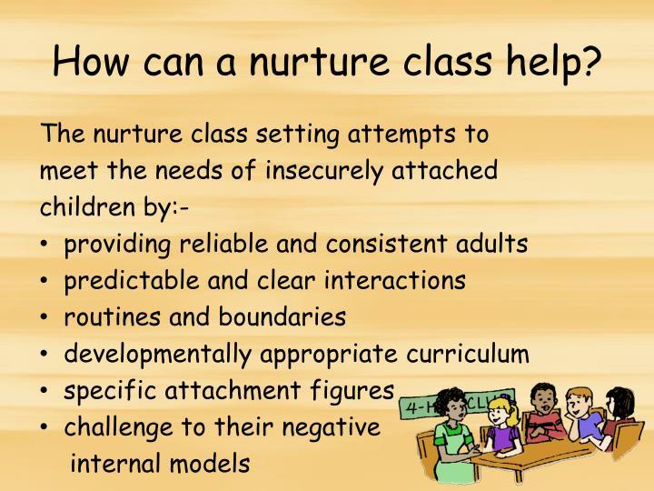 How can a nurture class help?
