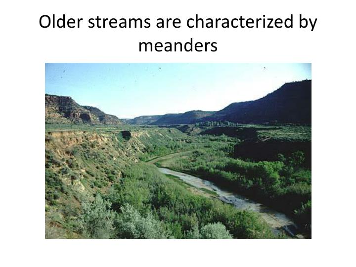 Older streams are characterized by meanders