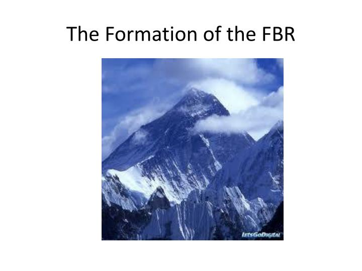 The Formation of the FBR